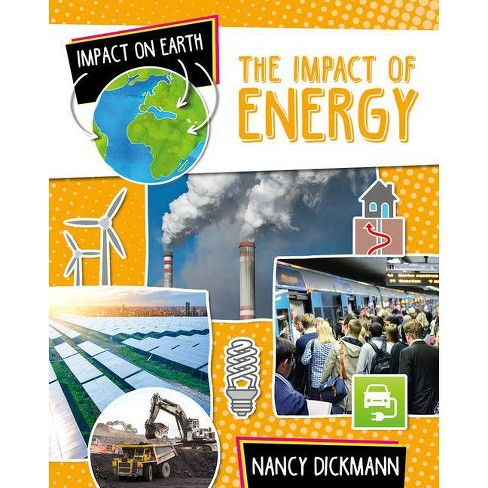 The Impact of Energy - (Impact on Earth) by  Nancy Dickmann (Hardcover) - image 1 of 1