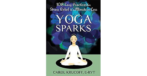Yoga Sparks : 108 Easy Practices for Stress Relief in a Minute or Less (Paperback) (Carol Krucoff) - image 1 of 1