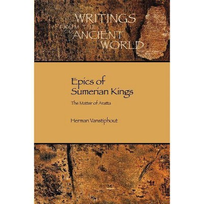 Epics of Sumerian Kings - (Writings from the Ancient World) by  H L J Vanstiphout & Herman L J Vanstiphout & Hlj Vanstiphout (Paperback)