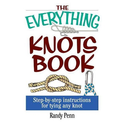 The Everything Knots Book - (Everything (Hobbies & Games)) by  Randy Penn (Paperback)