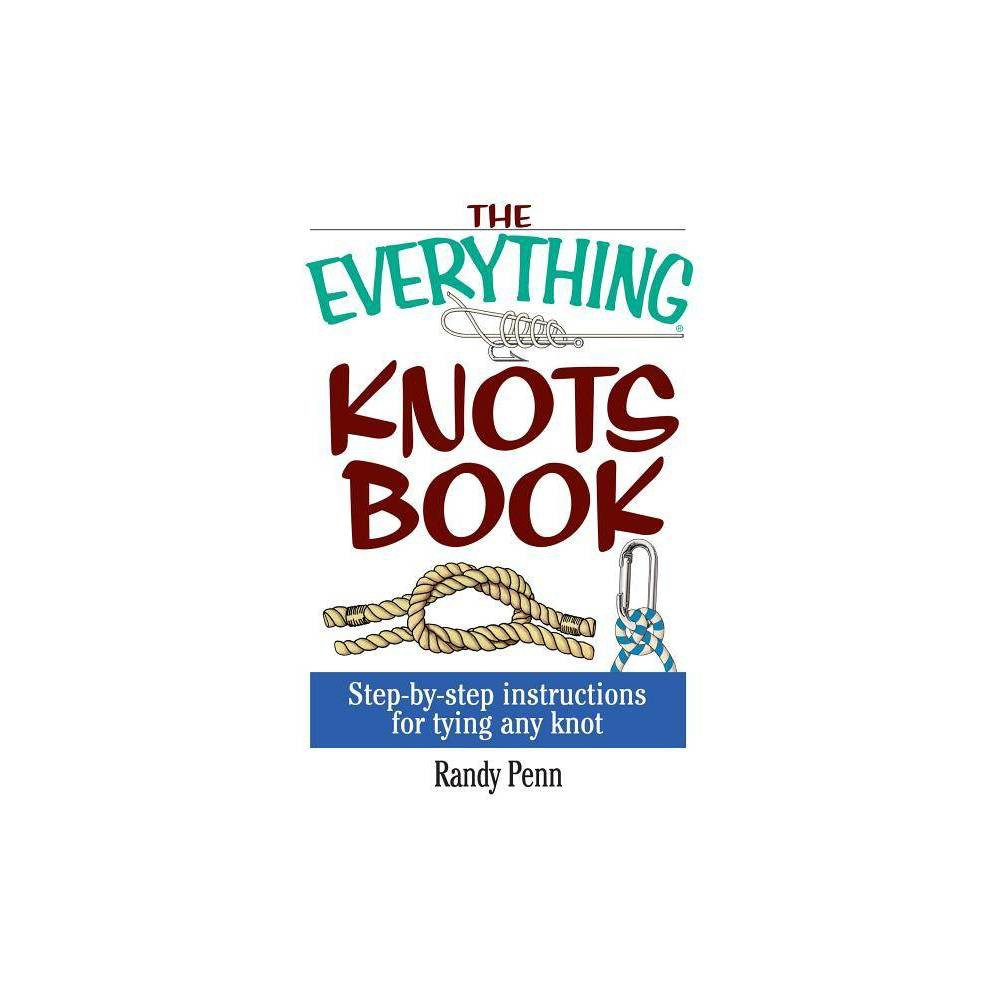 The Everything Knots Book Everything Hobbies Games By Randy Penn Paperback