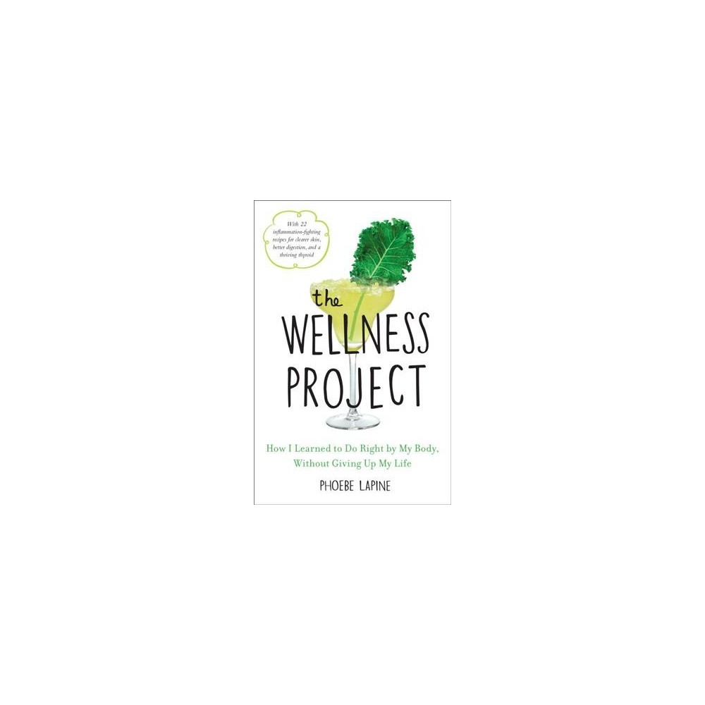 Wellness Project : How I Learned to Do Right by My Body, Without Giving Up My Life - Reprint (Paperback)