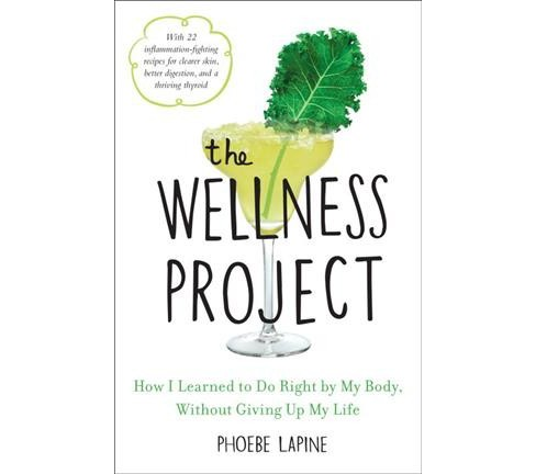 Wellness Project : How I Learned to Do Right by My Body, Without Giving Up My Life - Reprint (Paperback)  - image 1 of 1