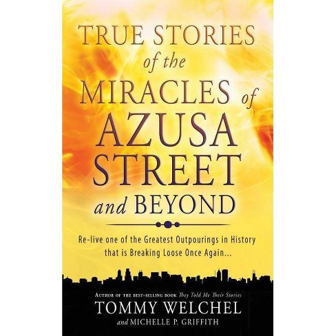 True Stories of the Miracles of Azusa Street and Beyond - by  Tommy Welchel & Michelle P Griffith - image 1 of 1