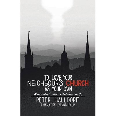 To Love Your Neighbour's Church as Your Own - by  Peter Halldorf (Paperback)