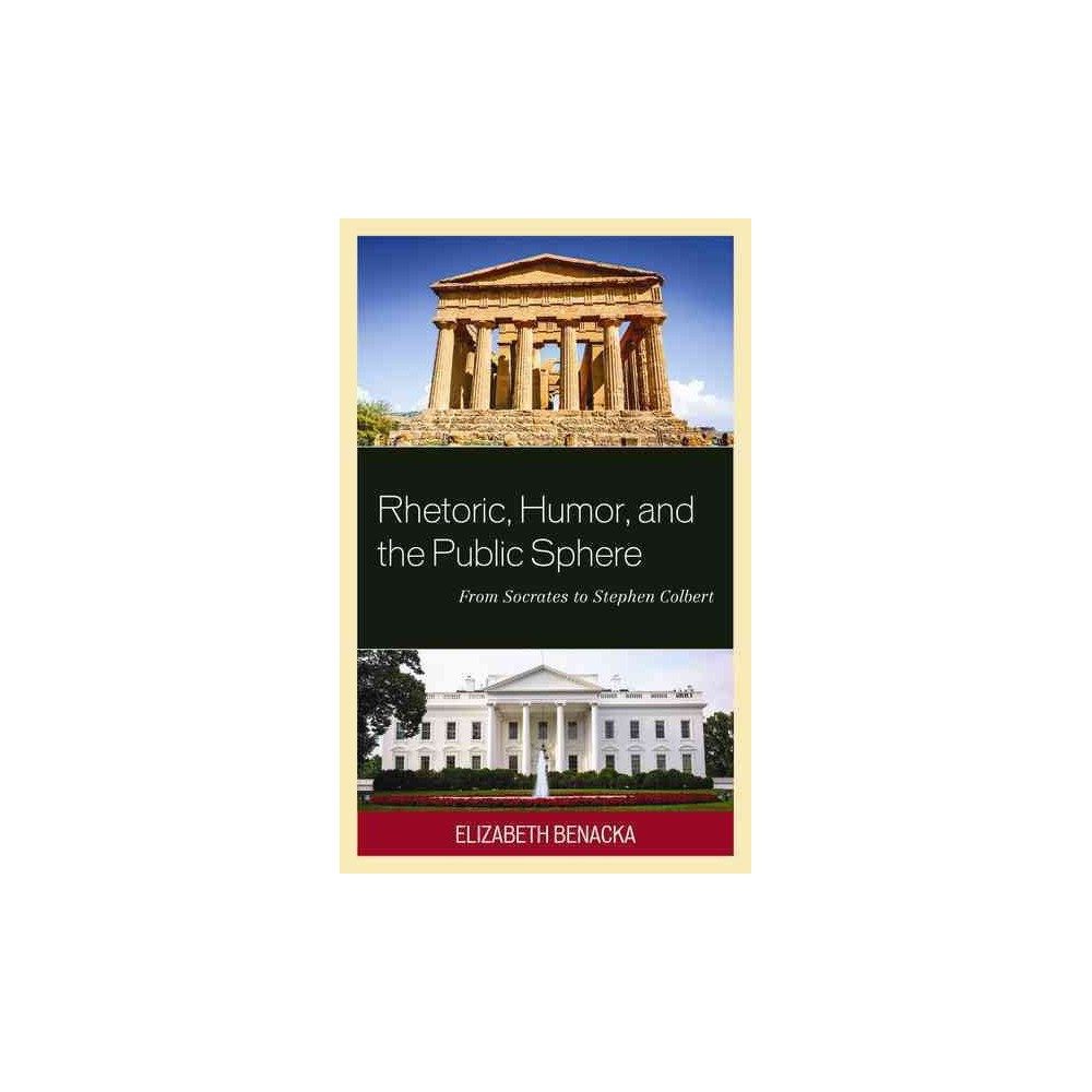 Rhetoric, Humor, and the Public Sphere : From Socrates to Stephen Colbert (Hardcover) (Elizabeth