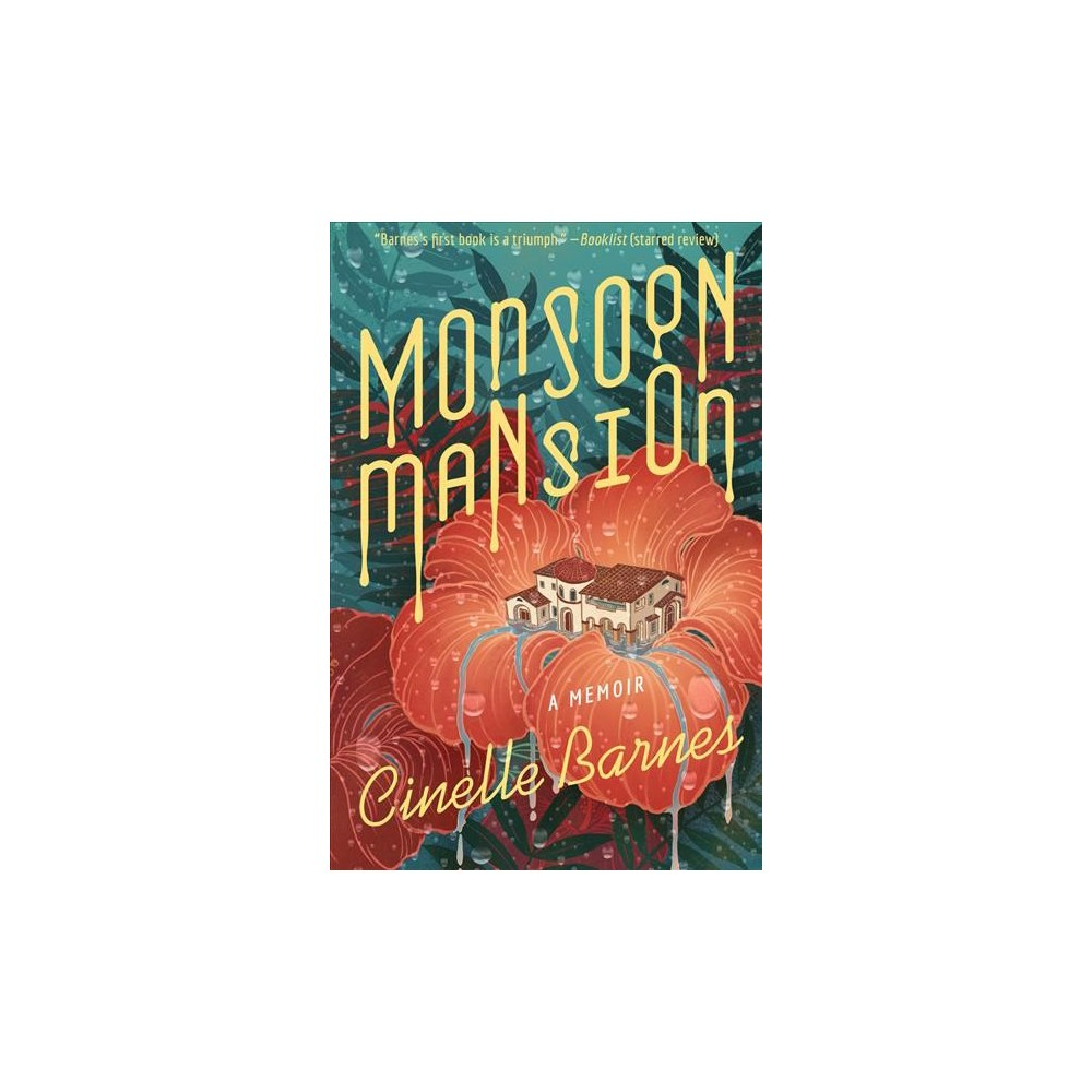 Monsoon Mansion : A Memoir - by Cinelle Barnes (Hardcover)