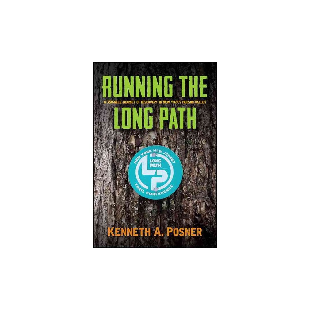 Running the Long Path : A 350-mile Journey of Discovery in New York's Hudson Valley (Paperback)