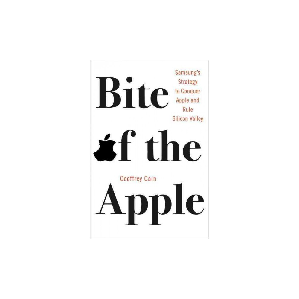Bite of the Apple : Samsung's Strategy to Conquer Apple and Rule Silicon Valley - (Hardcover)