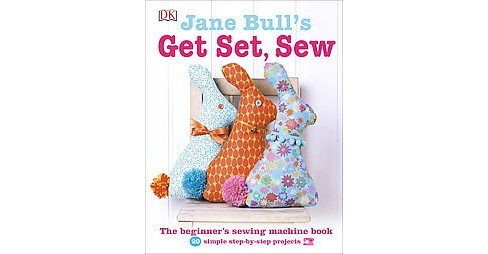 Jane Bull's Get Set, Sew : The Beginner's Sewing Machine Book (Hardcover) - image 1 of 1