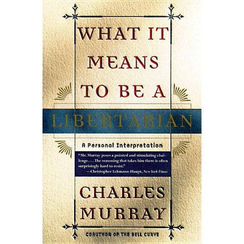 What It Means to Be a Libertarian - by  Charles Murray (Paperback) - image 1 of 1