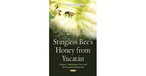 Stingless Bee's Honeys from Yucatán : Culture, Traditional Uses and Nutraceutical Potential - image 1 of 1