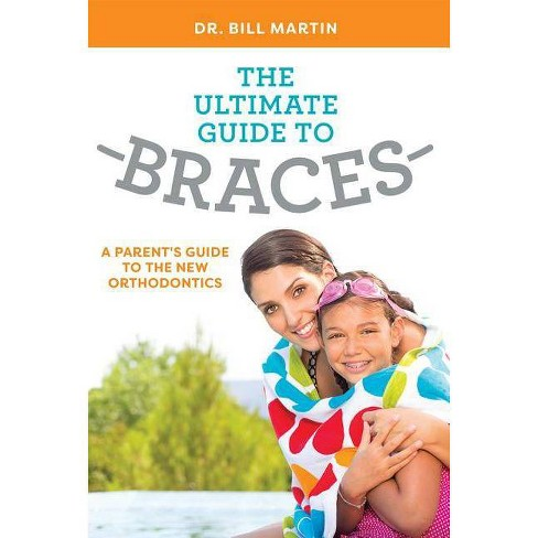 The Ultimate Guide to Braces - by  Bill Martin (Paperback) - image 1 of 1