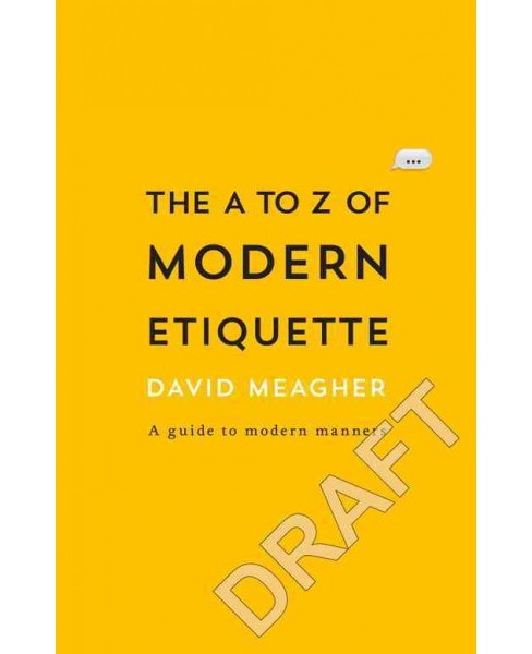 A to Z of Modern Etiquette : A Guide to Behaving Well (Paperback) (David Meagher) - image 1 of 1