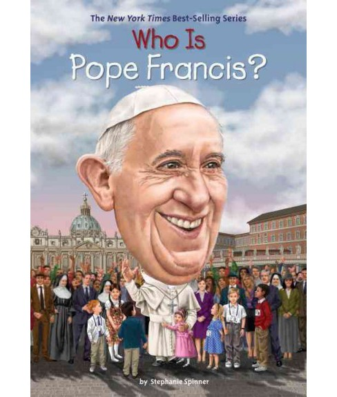 Who Is Pope Francis? -  (Who Was...?) by Stephanie Spinner (Paperback) - image 1 of 1