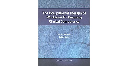 Occupational Therapist's Workbook for Ensuring Clinical Competence (Paperback) (Marie J. Morreale & - image 1 of 1