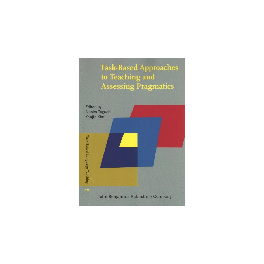 Task-Based Approaches to Teaching and Assessing Pragmatics - (Paperback)