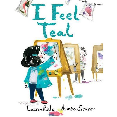 I Feel Teal - by  Lauren Rille (Hardcover)