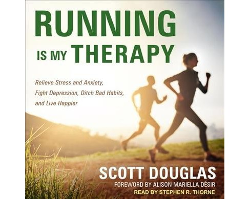 Running Is My Therapy : Relieve Stress and Anxiety, Fight Depression, Ditch Bad Habits, and Live Happier - image 1 of 1