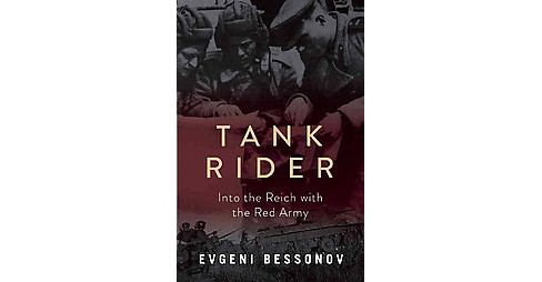 Tank Rider : Into the Reich With the Red Army (Hardcover) (Evgeni Bessonov) - image 1 of 1