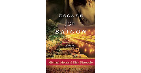 Escape from Saigon (Hardcover) (Michael Morris & Dick Pirozzolo) - image 1 of 1