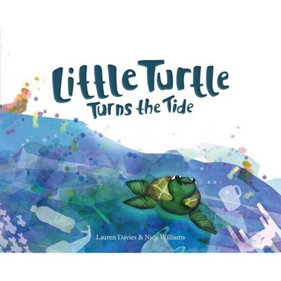 Little Turtle Turns the Tide - by Lauren Davies & Nico Williams (Paperback)