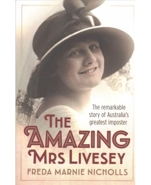 Amazing Mrs Livesey : The Remarkable Story of Australia's Greatest Imposter (Paperback) (Freda Marnie - image 1 of 1