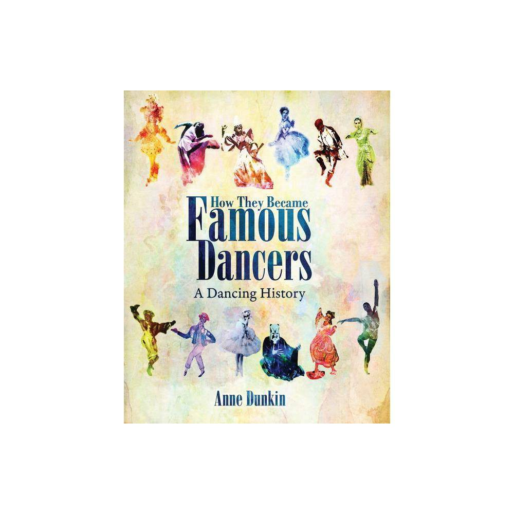 How They Became Famous Dancers By Anne Dunkin Paperback