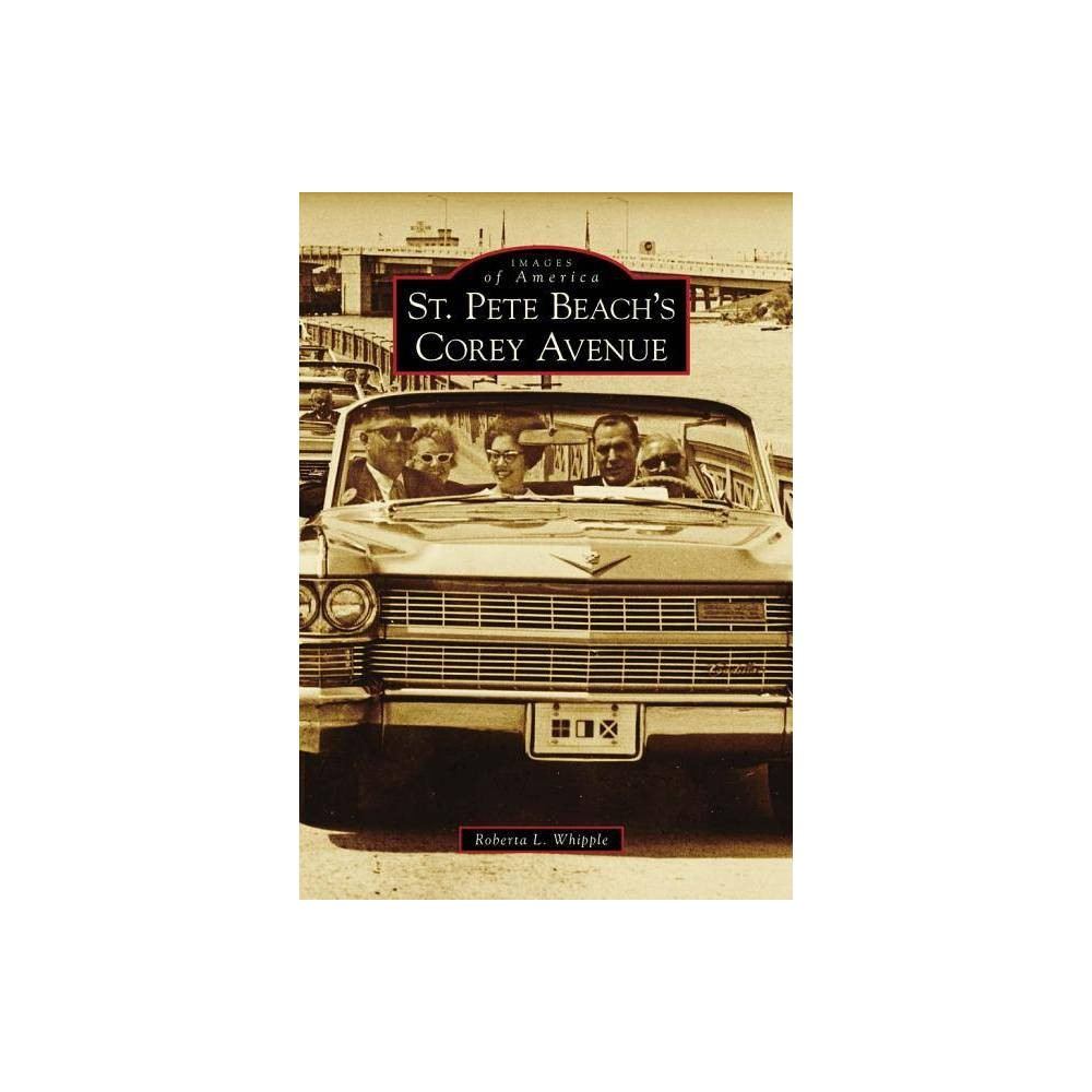 St Pete Beach S Corey Avenue Images Of America Arcadia Publishing By Roberta L Whipple Paperback