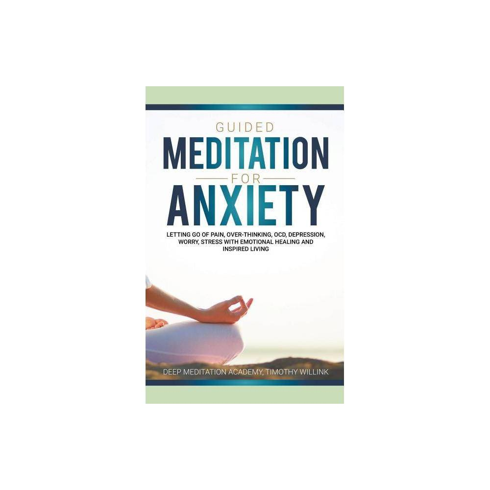 Guided Meditation For Anxiety By Timothy Willink Deep Meditation Academy Paperback