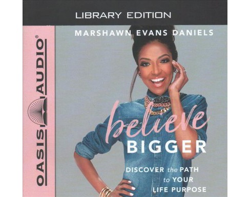 Believe Bigger : Discover the Path to Your Life Purpose; Library Edition: Includes PDF - Unabridged - image 1 of 1