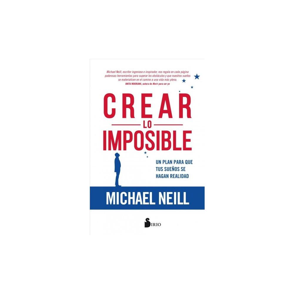 Crear Lo Imposible / Creating The Impossible : Un Plan De Noventa Dias Para Materializer Tus Suenos / a
