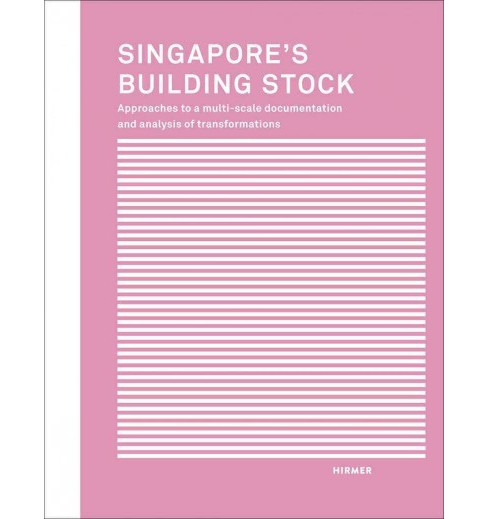 Singapore's Building Stock : Approaches to a Multi-scale Documentation and Analysis of Transformations - image 1 of 1