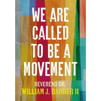 We Are Called to Be a Movement - by William Barber (Paperback)