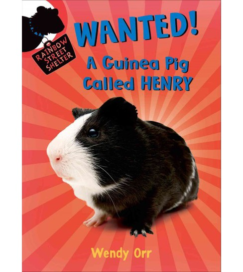 Wanted! : A Guinea Pig Called Henry (Reprint) (Paperback) (Wendy Orr) - image 1 of 1