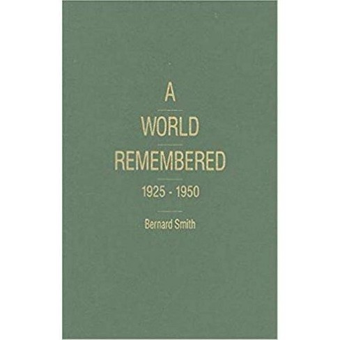 A World Remembered, 1925-1950 - (Historical Memories) by  Bernard Smith (Hardcover) - image 1 of 1