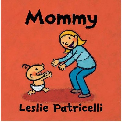 Mommy - (Leslie Patricelli Board Books) by Leslie Patricelli (Board Book)