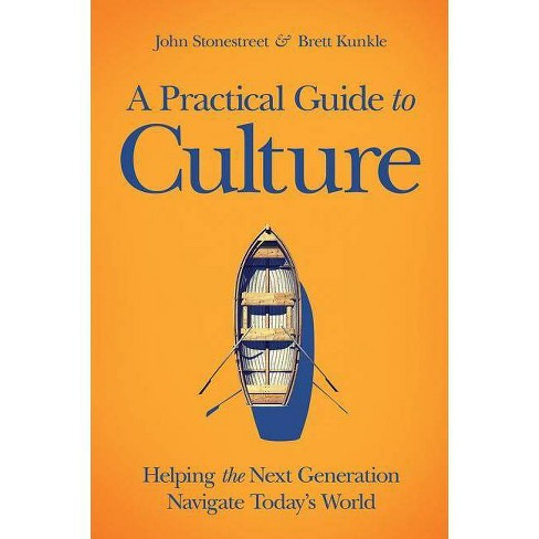 A Practical Guide to Culture - by  John Stonestreet & Brett Kunkle (Hardcover) - image 1 of 1