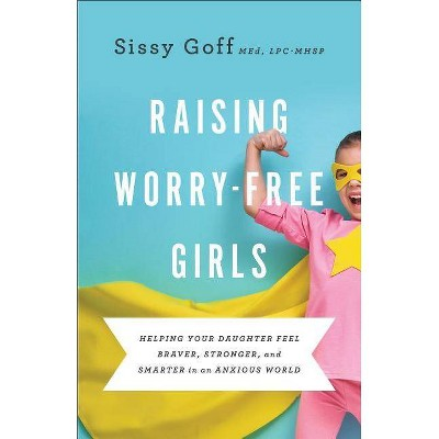 Raising Worry-Free Girls - by  Sissy Goff (Paperback)