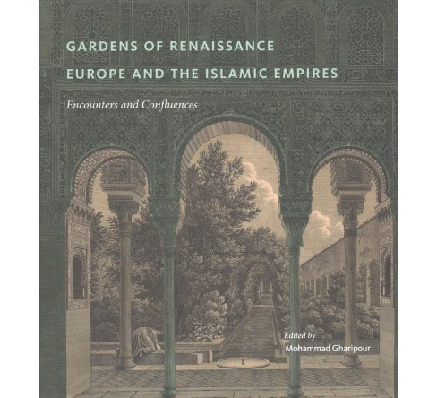 Gardens of Renaissance Europe and the Islamic Empires : Encounters and Confluences -  (Hardcover) - image 1 of 1
