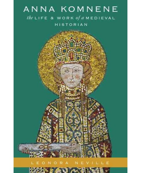 Anna Komnene : The Life and Work of a Medieval Historian (Hardcover) (Leonora Neville) - image 1 of 1