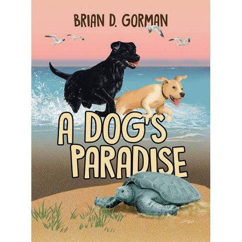 A Dog's Paradise - by  Brian D Gorman (Hardcover) - image 1 of 1