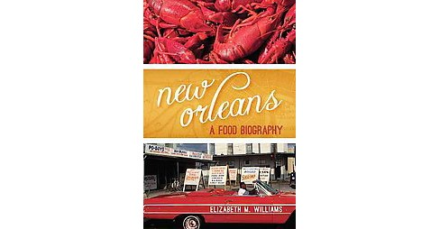 New Orleans : A Food Biography (Reprint) (Paperback) (Elizabeth M. Williams) - image 1 of 1