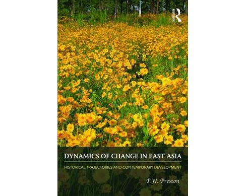Dynamics of Change in East Asia : Historical Trajectories and Contemporary Development -  (Paperback) - image 1 of 1