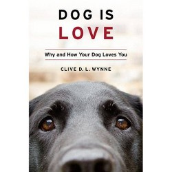 Dog Is Love - by  Clive D L Wynne (Hardcover)