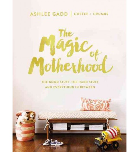 Magic of Motherhood : The Good Stuff, the Hard Stuff, and Everything in Between (Hardcover) (Ashlee - image 1 of 1