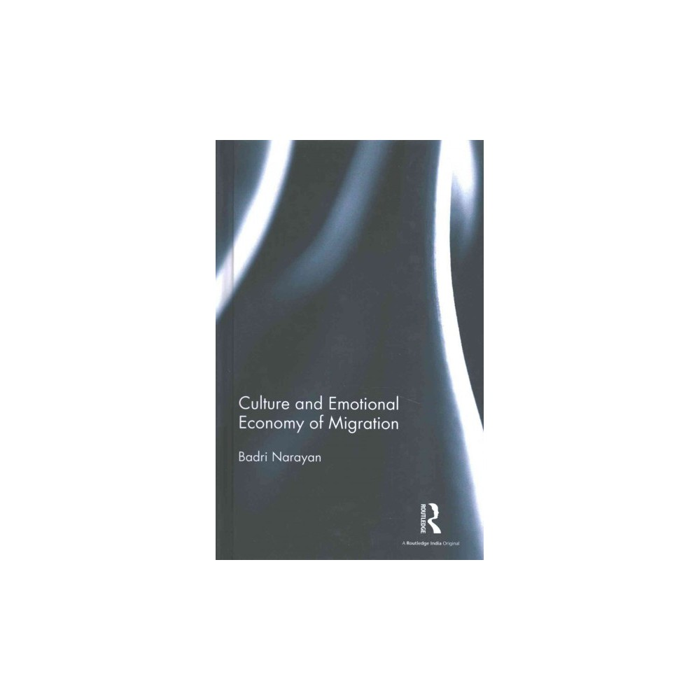 Culture and Emotional Economy of Migration (Hardcover) (Badri Narayan)