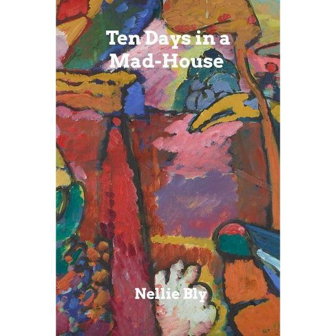 Ten Days in a Mad-House - by  Nellie Bly (Paperback) - image 1 of 1