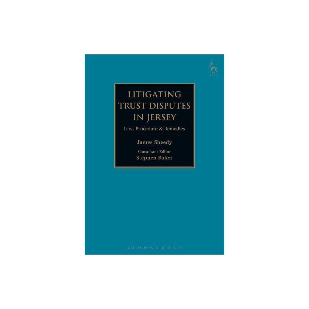 Litigating Trust Disputes in Jersey - by James Sheedy & Stephen Baker (Hardcover)