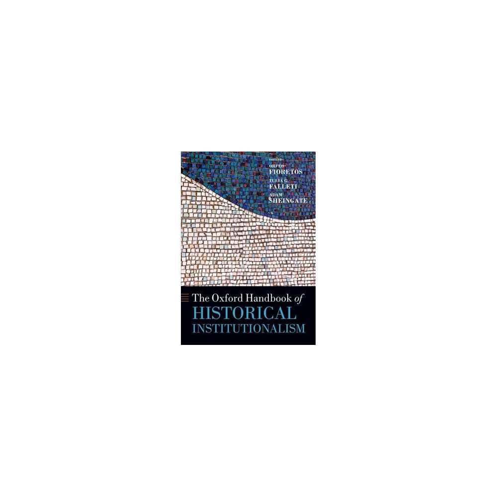 Oxford Handbook of Historical Institutionalism - (Oxford Handbooks) (Paperback)